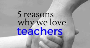 5 Reasons We Love Teachers (featured)