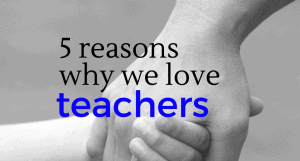 5 Reasons We Love Teachers (featured)